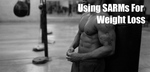 guide: sarms for weightloss